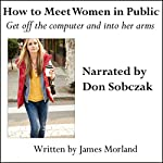 How to Meet Women in Public: Get off the Computer and into Her Arms | James Morland
