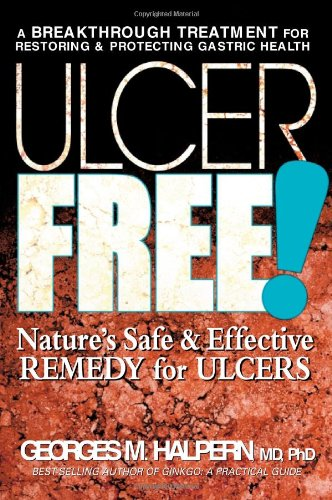 Ulcer Free!: Nature's Safe and Effective Alternatives