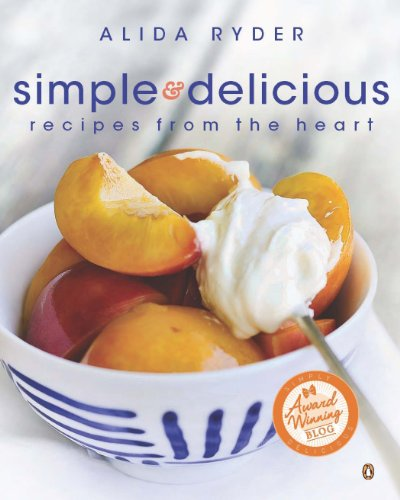 Simple & Delicious: Recipes from the Heart, by Alida Ryder