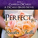 A Perfect Fit: A DiCarlo Brides Novel, Book 1 Audiobook by Heather Tullis Narrated by Valerie Gilbert