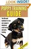 Puppy Training Guide 4th Edition: The Ultimate handbook to train your puppy in obedience, crate training and potty training (Training manual, Puppy Development, ... Training, Tracking, Retrieving, Biting)