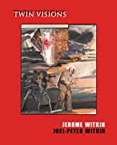 img - for Jerome Witkin & Joel-Peter Witkin: Twin Visions book / textbook / text book