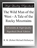img - for The Wild Man of the West - A Tale of the Rocky Mountains book / textbook / text book