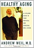 Healthy Aging A Lifelong Guide To Your Physical And Spiritual Well-Being (0375407553) by Andrew Weil, M.D.