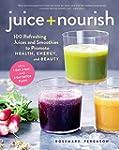 Juice + Nourish: 100 Refreshing Juice...