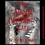 The Airship Captain's Tale: A Steam Punk Short Story | [N. Jacob Wright]