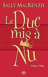 Noblesse oblige, tome 1 : Le duc mis � nu par Sally Mackenzie