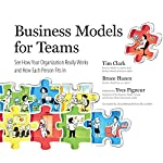 Business Models for Teams: See How Your Organization Really Works and How Each Person Fits In | Tim Clark,Bruce Hazen,Yves Pigneur - foreword