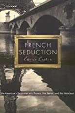 French Seduction: An American&#39;s Encounter with France, Her Father, and the Holocaust