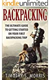 Backpacking: The Ultimate Guide to Getting Started on your First Backpacking Trip (Happier Outdoors)