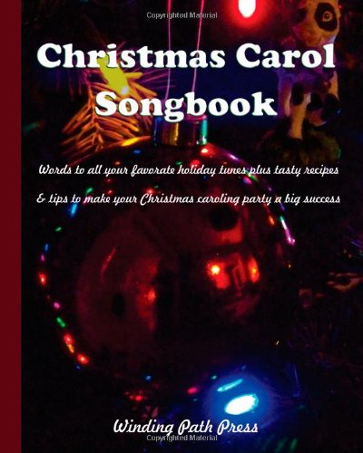 Christmas Carol Songbook: Words to all your favorate holiday tunes plus tasty recipes & tips to make your Christmas caroling party a big success