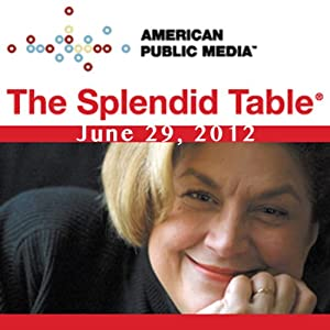 The Splendid Table, Joshua Wesson and Sally Schneider, June 29, 2012 | [Lynne Rossetto Kasper]
