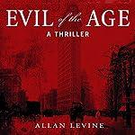 Evil of the Age | Allan Levine