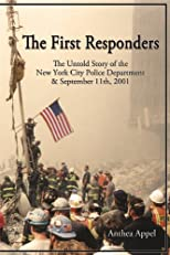 The First Responders - The Untold Story of the New York City Police Department & Sept 11, 2001 - Anthea Appel