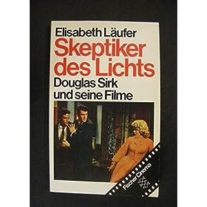 Skeptiker des Lichts: Douglas Sirk und seine Filme