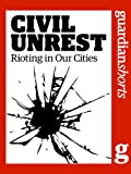 Civil Unrest: Rioting in our cities (Guardian Shorts Book 8)