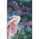 Out of the Mouths of Babes: Parenting from a Child's Perspectiveby Dyan Eybergen