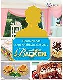 Das große Backen 2015: Deutschlands beste(r) Hobbybäcker(in) - Das Siegerbuch 2015