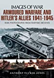 ARMOURED WARFARE AND HITLER'S ALLIES 1941-1945: Rare Photographs from Wartime Archives (Images of War)