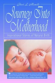 Journey Into Motherhood: Inspirational Stories of Natural Birth