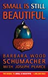 Small Is Still Beautiful (0002740907) by Schumacher, Barbara Wood