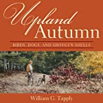 Upland Autumn: Birds, Dogs, and Shotgun Shells | William G. Tapply