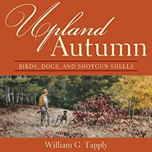 Upland Autumn: Birds, Dogs, and Shotgun Shells | [William G. Tapply]