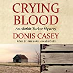 Crying Blood: An Alafair Tucker Mystery (       UNABRIDGED) by Donis Casey Narrated by Pam Ward