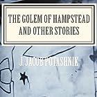 The Golem of Hampstead and Other Stories Hörbuch von J. Jacob Potashnik Gesprochen von: Peter Lerman
