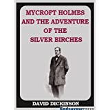 Mycroft Holmes and The Adventure of the Silver Birchesby David Dickinson