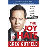 The Joy of Hate: How to Triumph over Whiners in the Age of Phony Outrage ~ Greg Gutfeld