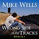 The Wrong Side of the Tracks: Books 1 and 2 Audiobook by Mike Wells Narrated by Mark Torres
