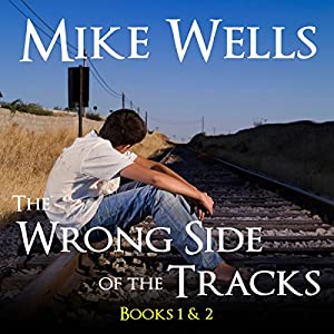 The Wrong Side of the Tracks: Books 1 and 2 | [Mike Wells]