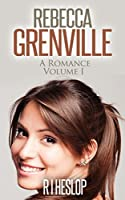 Rebecca Grenville A Romance: Volume I [Kindle Edition]