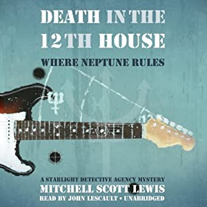 Death in the 12th House: Where Neptune Rules: A Starlight Detective Agency Mystery, Book 2 | [Mitchell Scott Lewis]