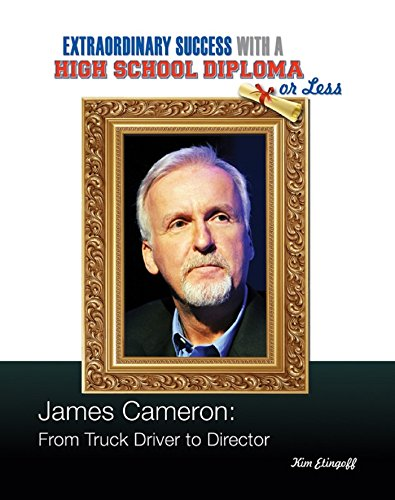 James Cameron: From Truck Driver to Director (Extraordinary Success with a High School Diploma or Less)