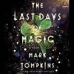The Last Days of Magic: A Novel | Mark Tompkins