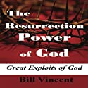 The Resurrection Power of God Audiobook by Bill Vincent Narrated by Jason Sullivan