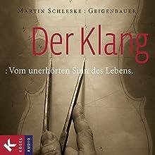 Der Klang: Vom unerhörten Sinn des Lebens Hörbuch von Martin Schleske Gesprochen von: Martin Schleske