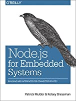Node.js for Embedded Systems: Using Web Technologies to Build Connected Devices Front Cover
