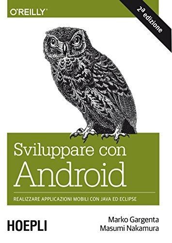 Sviluppare con Android Realizzare le applicazioni mobili con Java ed Eclipse Informatica Generale e Sistemi Op PDF