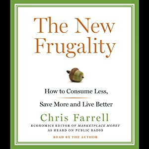 The New Frugality: How to Consume Less, Save More, and Live Better | [Chris Farrell]