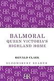 Balmoral: Queen Victoria's Highland Home (1448201012) by Clark, Ronald