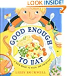 Good Enough To Eat: A Kid's Guide to...