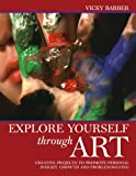 img - for Explore Yourself Through Art: A Practical Guide to Using a Wide Range of Art Forms for Self-expressi book / textbook / text book
