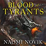 Blood of Tyrants: Temeraire, Book 8 (       UNABRIDGED) by Naomi Novik Narrated by Simon Vance