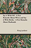img - for Say It with Oil - A Few Remarks about Wives and Say It with Bricks - A Few Remarks about Husbands book / textbook / text book