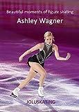 ビューティフル・モーメント・オブ・アシュリー・ワグナー Beautiful moments of figure skating  Ashley Wagner (ビューティフル・モーメント・オブ・アシュリー・ワグナー)