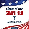 ObamaCare Simplified: A Clear Guide to Making ObamaCare Work for You (       UNABRIDGED) by Zephyros Press Narrated by Kevin Pierce