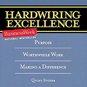 Hardwiring Excellence: Purpose, Worthwhile Work, Making a Difference Audiobook